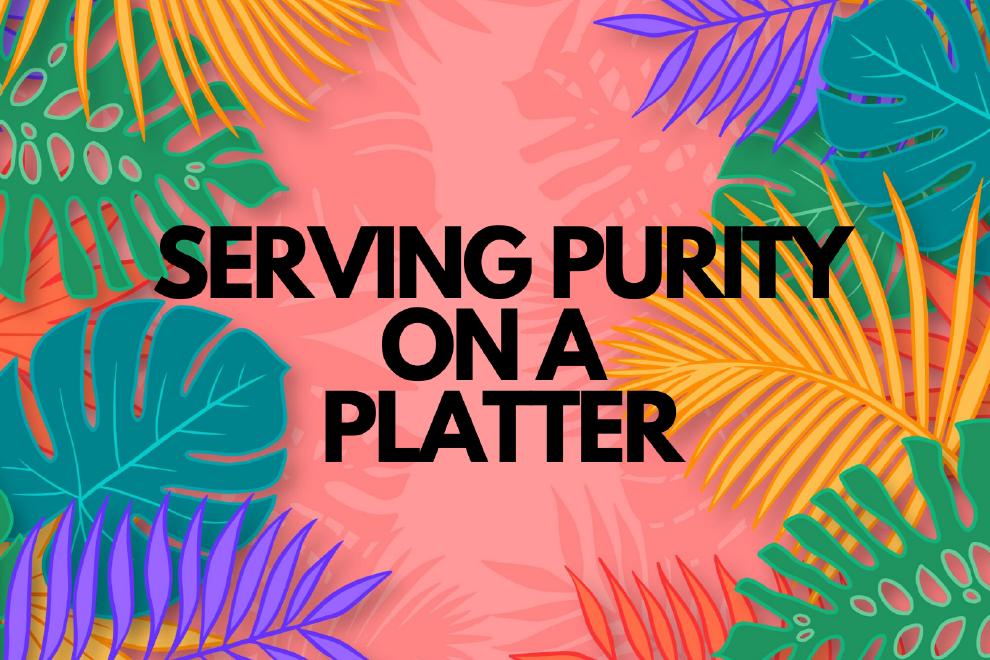 Servir la pureté sur un plateau